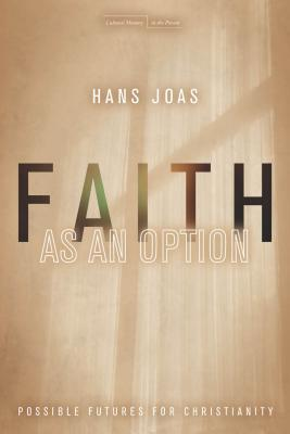 Image for Faith as an Option: Possible Futures for Christianity (Cultural Memory in the Present)