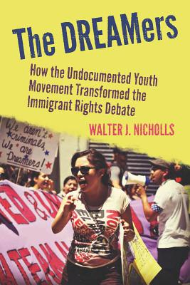 Image for DREAMers: How the Undocumented Youth Movement Transformed the Immigrant Rights D