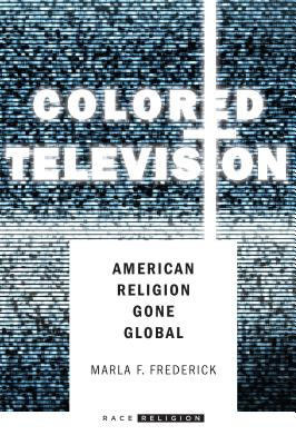 Image for Colored Television: American Religion Gone Global (RaceReligion)