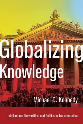 Image for Globalizing Knowledge: Intellectuals, Universities, and Publics in Transformation