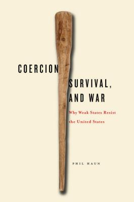 Image for Coercion, Survival, and War: Why Weak States Resist the United States