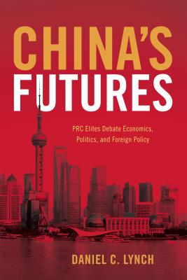 Image for China's Futures: PRC Elites Debate Economics, Politics, and Foreign Policy
