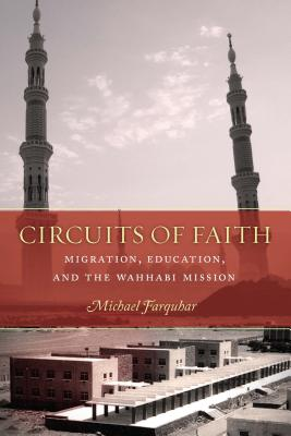 Image for Circuits of Faith: Migration, Education, and the Wahhabi Mission (Stanford Studies in Middle Eastern and Islamic Societies and Cultures)