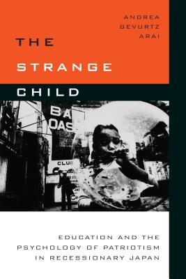 Image for The Strange Child: Education and the Psychology of Patriotism in Recessionary Japan