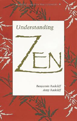 Understanding Zen (Tuttle Library of Enlightenment), Benjamin Radcliff, Amy Radcliff