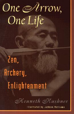 One Arrow, One Life: Zen, Archery, Enlightenment, Kushner, Kenneth; Morisawa, Jackson