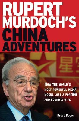 RUPERT MURDOCH'S CHINA ADVENTURES, BRUCE DOVER