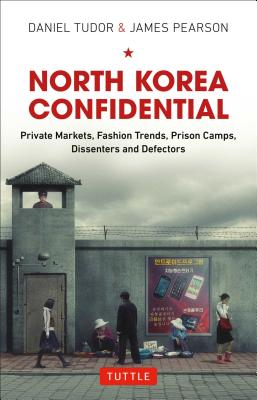 Image for North Korea Confidential: Private Markets, Fashion Trends, Prison Camps, Dissenters and Defectors