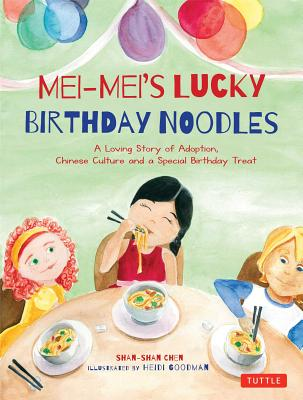 Mei-Mei's Lucky Birthday Noodles: A Loving Story of Adoption, Chinese Culture and a Special Birthday Treat, Chen, Shan-Shan