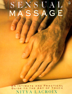 Sensual Massage: An Intimate and Practical Guide to the Art of Touch, LaCroix, Nitya