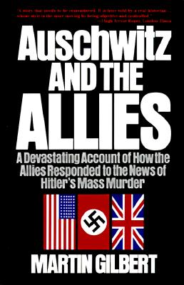 Image for Auschwitz and the Allies: A Devastating Account of How the Allies Responded to the News of Hitler's Mass Murder (An Owl Book)