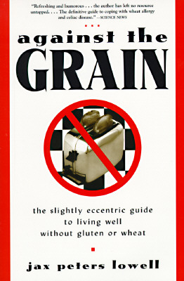 Image for Against the Grain: The Slightly Eccentric Guide to Living Well Without Gluten or Wheat