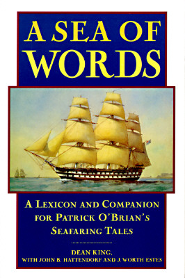 A Sea of Words: A Lexicon and Companion for Patrick O'Brian's Seafaring Tales, King, Dean; Hattendorf, John B.; Estes, J. Worth