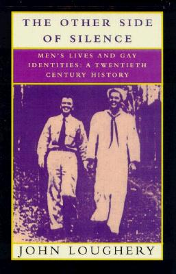 Image for The Other Side of Silence: Men's Lives & Gay Identities - A Twentieth-Century History