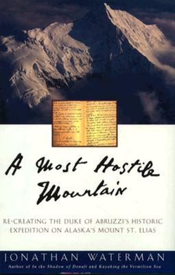 Image for A Most Hostile Mountain: Re-creating the Duke of Abruzzi's Historic Expedition on Alaska's Mount St. Elias (in 1897)