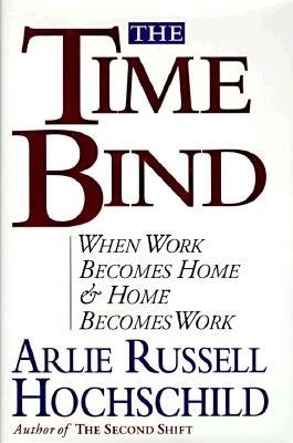 Image for The Time Bind: When Work Becomes Home and Home Becomes Work