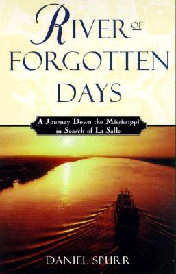 Image for River of Forgotten Days : A Journey Down the Mississippi in Search of LA Salle