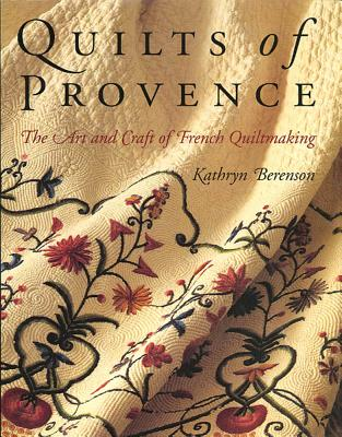 Image for QUILTS OF PROVENCE: THE ART AND CRAFT OF FRENCH QUILTMAKING FOREWORD BY MICHEL BIEHN