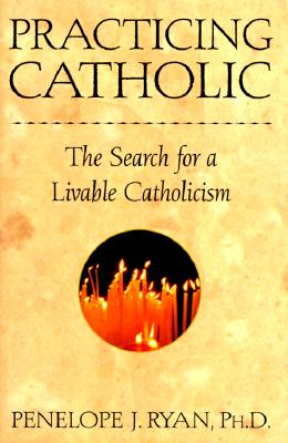 Image for Practicing Catholic: The Search for a Livable Catholicism