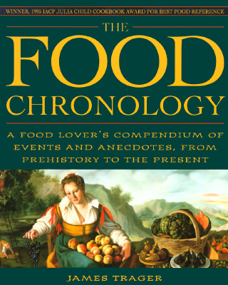 The Food Chronology: A Food Lover's Compendium of Events and Anecdotes, from Prehistory to the Present, Trager, James