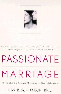Passionate Marriage: Keeping Love and Intimacy Alive in Committed Relationships, Schnarch Ph.D., David