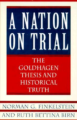 Image for A Nation On Trial: The Goldhagen Thesis And Historical Truth
