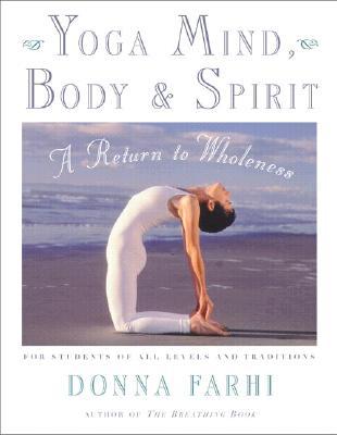Yoga Mind, Body & Spirit: A Return to Wholeness, Farhi, Donna