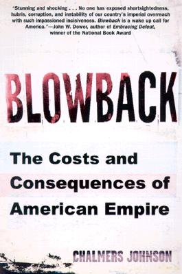 Blowback: The Costs and Consequences of American Empire (American Empire Project), Chalmers Johnson