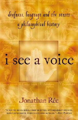 Image for I See a Voice: Deafness, Language and the Senses--A Philosophical History