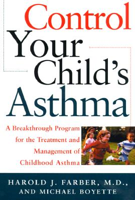 Control Your Child's Asthma: A Breakthrough Program for the Treatment and Management of Childhood Asthma, Farber, Harold; Boyette, Michael