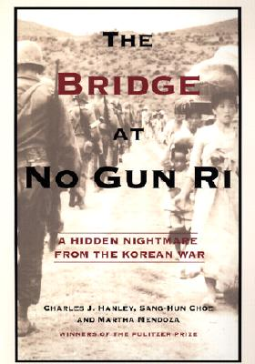 Image for The Bridge At No Gun Ri: a Hidden Nightmare from the Korean War