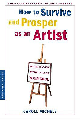 Image for How to Survive and Prosper as an Artist, 5th ed.: Selling Yourself Without Selling Your Soul