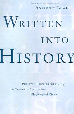 Image for Written into History: Pulitzer Prize Reporting of the Twentieth Century from The New York Times