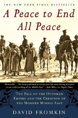 Image for A Peace to End All Peace: The Fall of the Ottoman Empire and the Creation of the Modern Middle East