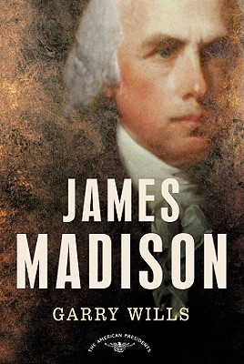 James Madison (The American Presidents Series), Wills, Garry