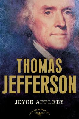 Thomas Jefferson: The American Presidents Series: The 3rd President, 1801-1809, Joyce Appleby