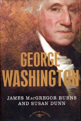 George Washington (The American Presidents Series), Burns, James MacGregor; Dunn, Susan