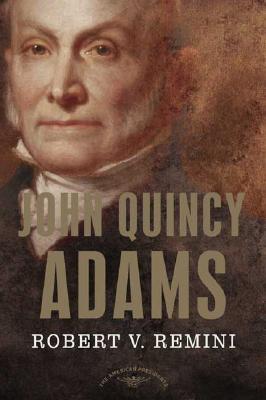 John Quincy Adams (The American Presidents Series), Remini, Robert V.