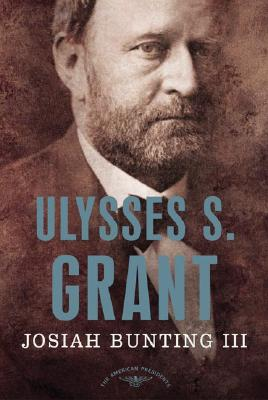 Ulysses S. Grant: The American Presidents Series: The 18th President, 1869-1877, Bunting III, Josiah