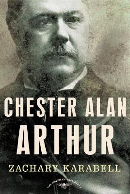 Image for Chester Alan Arthur: The American Presidents Series: The 21st President, 1881-1885