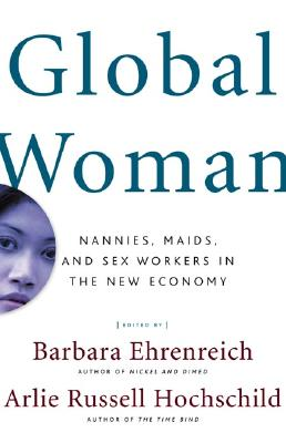 Image for Global Woman: Nannies, Maids, and Sex Workers in the New Economy