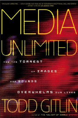Image for Media Unlimited: How the Torrent of Images and Sounds Overwhelms Our Lives