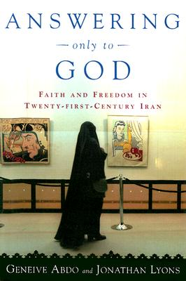 Image for Answering Only to God: Faith and Freedom in Twenty-First-Century Iran