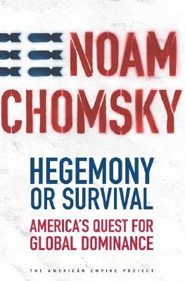 Hegemony or Survival: America's Quest for Global Dominance (The American Empire Project), Noam Chomsky