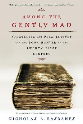 Image for Among the Gently Mad: Strategies and Perspectives for the Book Hunter in the 21s
