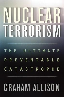 Image for Nuclear Terrorism: The Ultimate Preventable Catastrophe