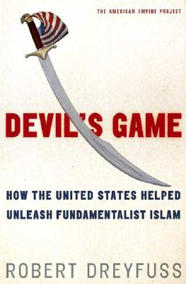 Image for Devil's Game: How the United States Helped Unleash Fundamentalist Islam (American Empire Project) First Edition