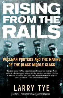 RISING FROM THE RAILS : PULLMAN PORTERS, LARRY TYE