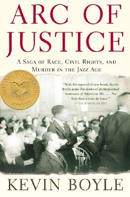 Arc of Justice: A Saga of Race, Civil Rights, and Murder in the Jazz Age, Boyle, Kevin