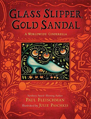 Glass Slipper, Gold Sandal: A Worldwide Cinderella, Fleischman, Paul